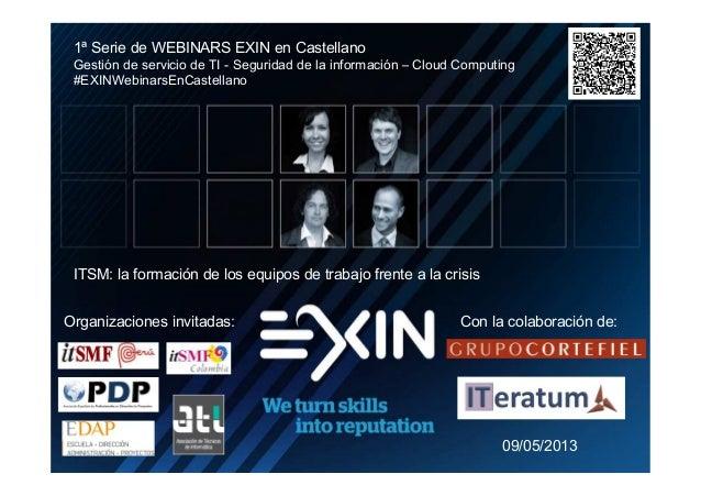 NNNNooooOrganizaciones invitadas: Con la colaboración de:1ª Serie de WEBINARS EXIN en CastellanoGestión de servicio de TI ...