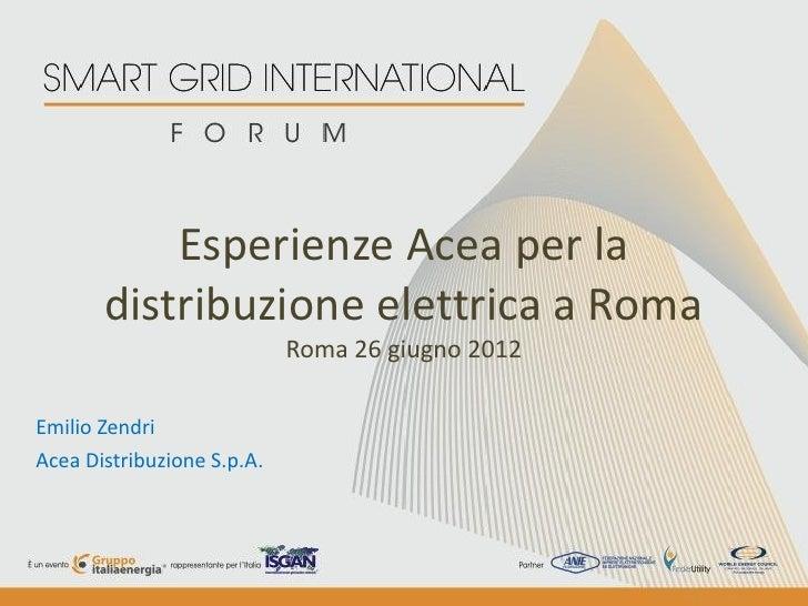 Esperienze Acea per la       distribuzione elettrica a Roma                            Roma 26 giugno 2012Emilio ZendriAce...