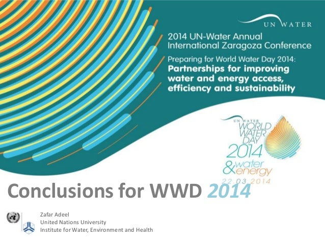 Conclusions for WWD 2014 Zafar Adeel United Nations University Institute for Water, Environment and Health