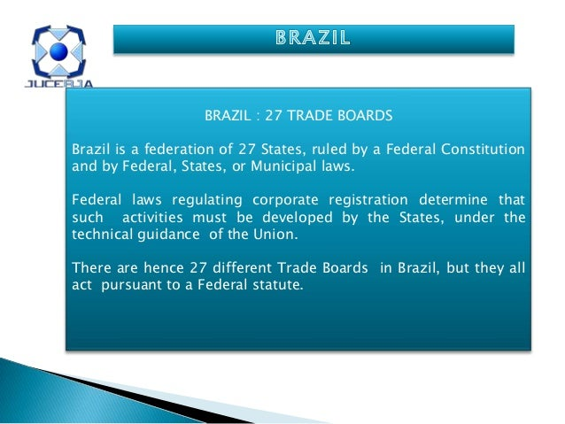 BRAZIL : 27 TRADE BOARDSBrazil is a federation of 27 States, ruled by a Federal Constitutionand by Federal, States, or Mun...