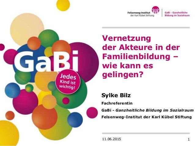 1 Sylke Bilz Fachreferentin GaBi - Ganzheitliche Bildung im Sozialraum Felsenweg-Institut der Karl Kübel Stiftung Vernetzu...