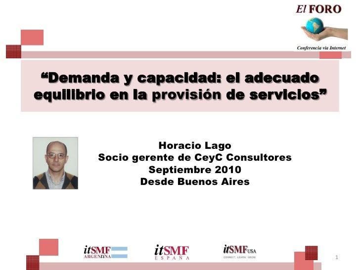 """""""Demanda y capacidad: el adecuado equilibrio en la provisión de servicios""""                     Horacio Lago         Socio ..."""