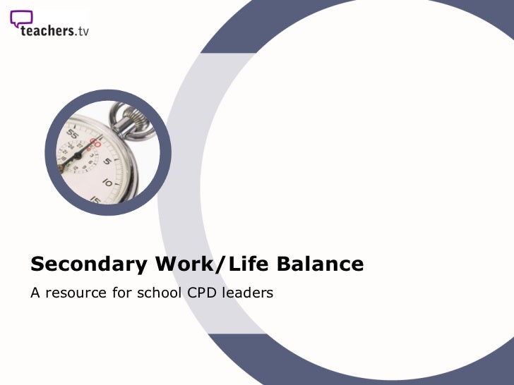 Secondary Work/Life Balance A resource for school CPD leaders