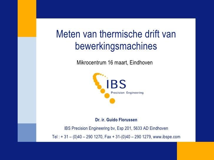 Meten van thermische drift van bewerkingsmachines Mikrocentrum 16 maart, Eindhoven Dr. ir. Guido Florussen IBS Precision E...