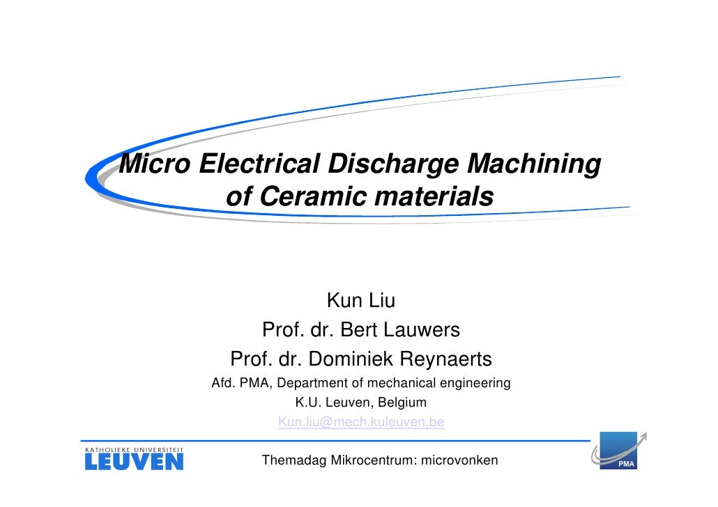 Micro Electrical Discharge Machining         of Ceramic materials                       Kun Liu             Prof. dr. Bert...