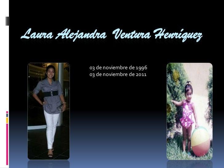 Laura Alejandra Ventura Henríquez            03 de noviembre de 1996            03 de noviembre de 2011