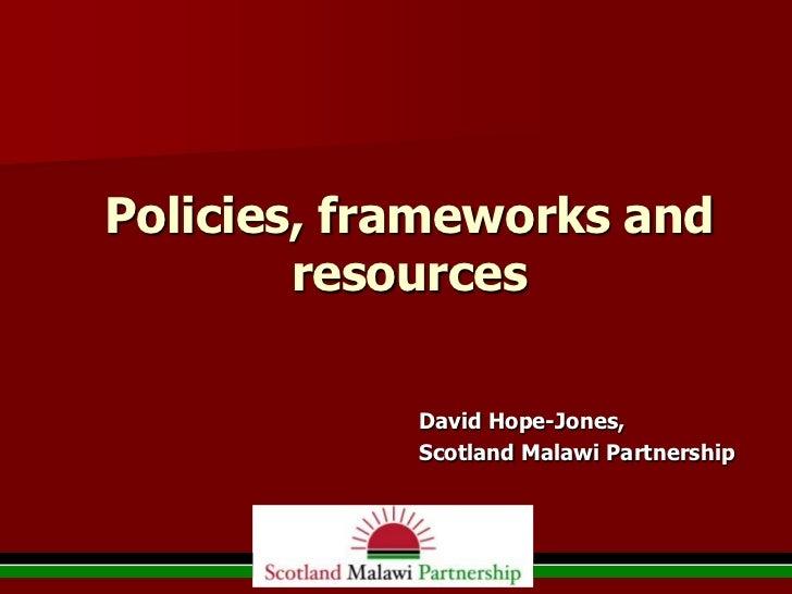 Policies, frameworks and        resources            David Hope-Jones,            Scotland Malawi Partnership