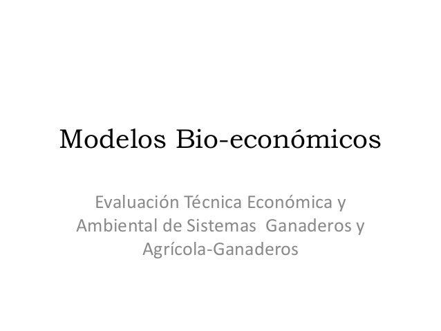 Modelos Bio-económicos  Evaluación Técnica Económica y Ambiental de Sistemas Ganaderos y        Agrícola-Ganaderos