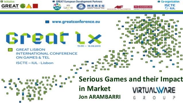 Initiative GREAT European Development Partners Co-organization Serious Games and their Impact in Market Jon ARAMBARRI
