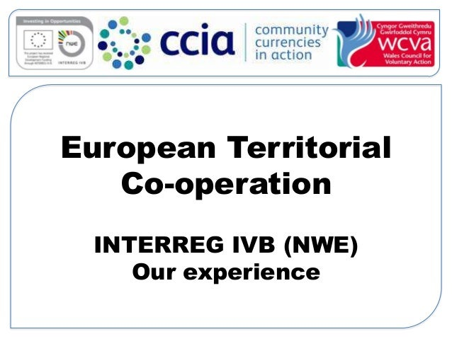 European Territorial Co-operation INTERREG IVB (NWE) Our experience