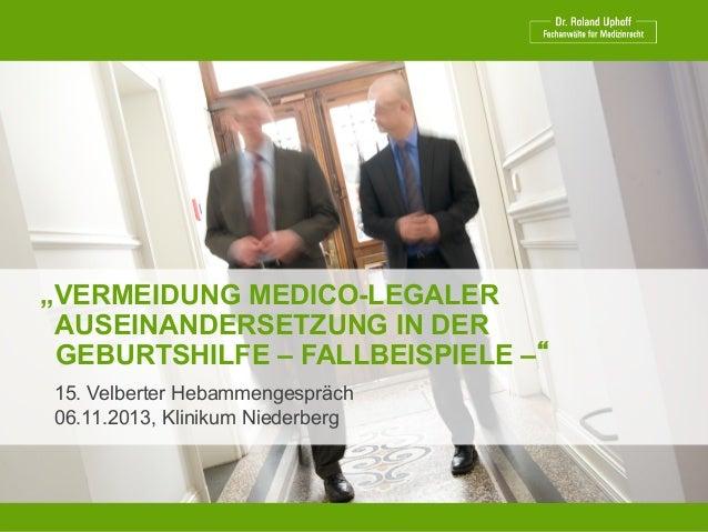 """""""VERMEIDUNG MEDICO-LEGALER AUSEINANDERSETZUNG IN DER GEBURTSHILFE – FALLBEISPIELE –"""" 15. Velberter Hebammengespräch 06.11...."""