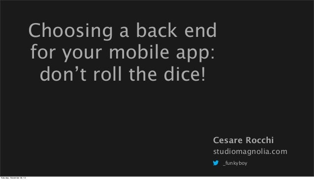 Choosing a back end for your mobile app: don't roll the dice!  Cesare Rocchi studiomagnolia.com _funkyboy Saturday, Novemb...