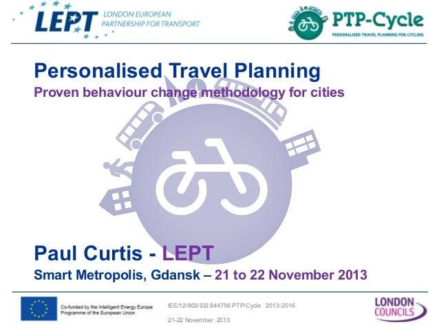 Personalised Travel Planning Proven behaviour change methodology for cities  Paul Curtis - LEPT Smart Metropolis, Gdansk –...