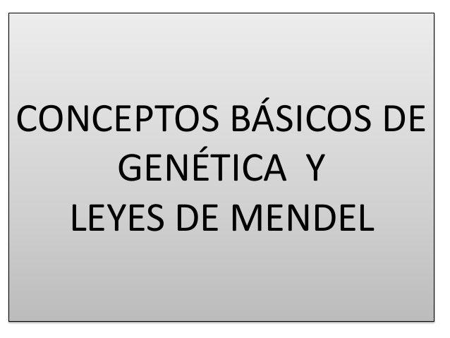 CONCEPTOS BÁSICOS DE  GENÉTICA Y  LEYES DE MENDEL