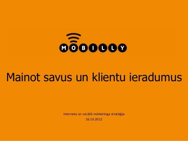 Mainot savus un klientu ieradumus          Interneta un sociālā mārketinga stratēģija                         16.10.2012