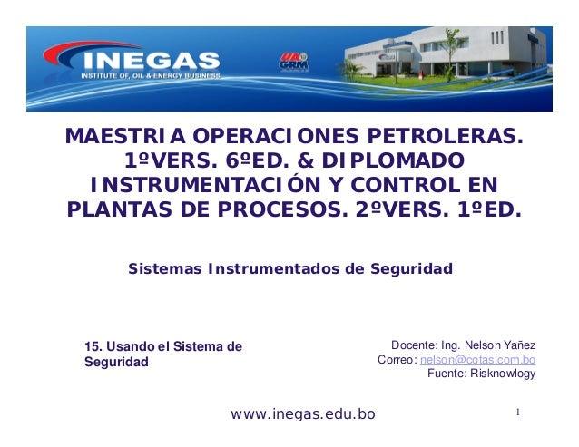 www.inegas.edu.bo MAESTRIA OPERACIONES PETROLERAS. 1ºVERS. 6ºED. & DIPLOMADO INSTRUMENTACIÓN Y CONTROL EN PLANTAS DE PROCE...