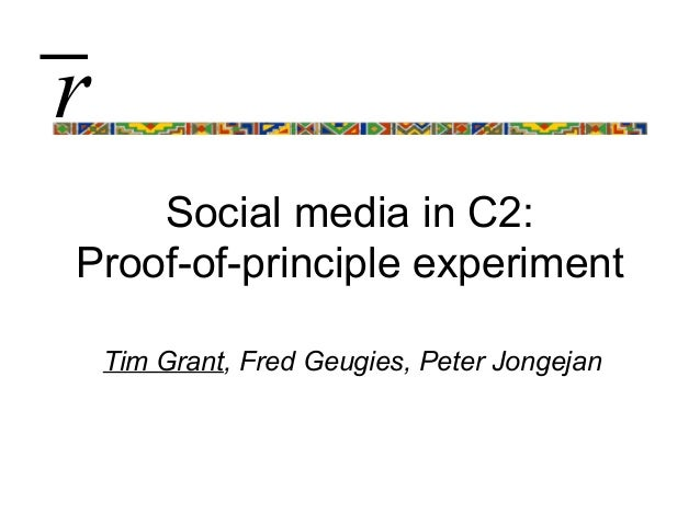 Social media in C2: Proof-of-principle experiment Tim Grant, Fred Geugies, Peter Jongejan r̅
