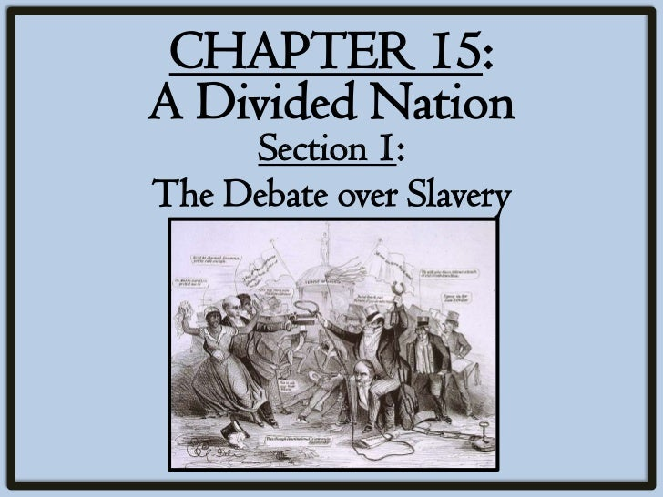 CHAPTER 15:A Divided Nation     Section 1:The Debate over Slavery