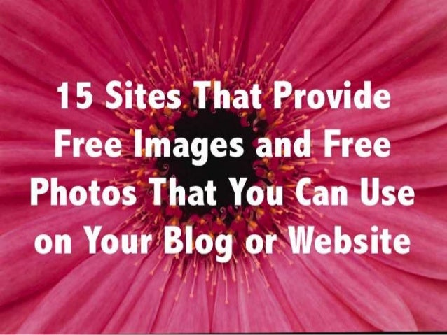 15 Sites That Provide Free Images and Free Photos That You Can Use on Your Blog or Website