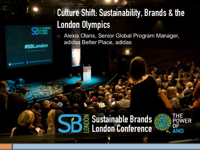 Culture Shift: Sustainability, Brands & theLondon Olympics¡    Alexis Olans, Senior Global Program Manager,      adidas B...