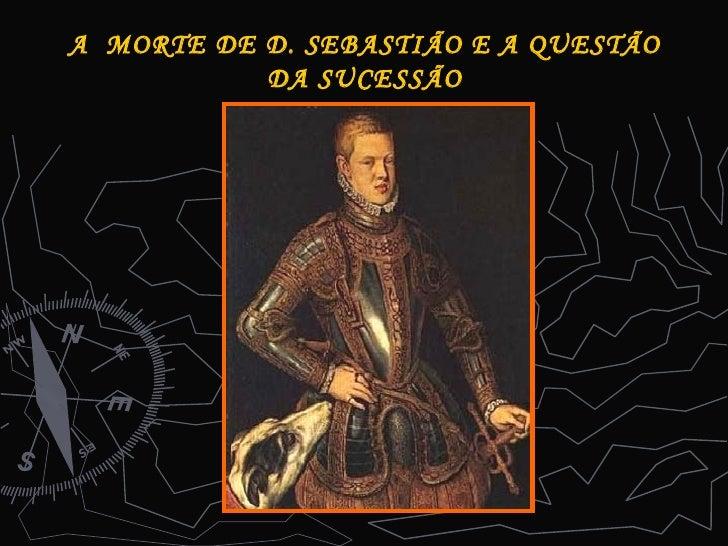 A  MORTE DE D. SEBASTIÃO E A QUESTÃO DA SUCESSÃO