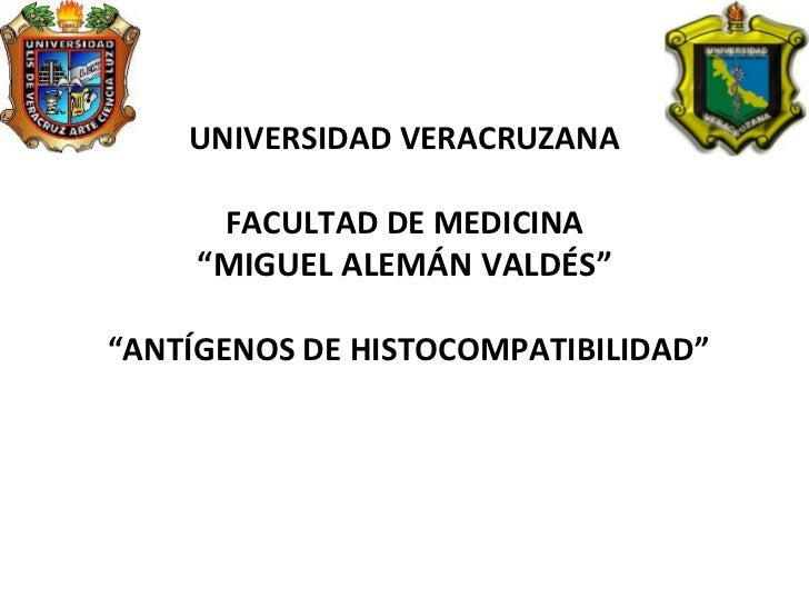 """UNIVERSIDAD VERACRUZANA FACULTAD DE MEDICINA """"MIGUEL ALEMÁN VALDÉS""""  """"ANTÍGENOS DE HISTOCOMPATIBILIDAD"""""""