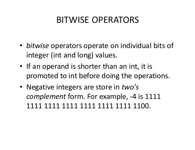 BITWISE OPERATORS • bitwise operators operate on individual bits of integer (int and long) values. • If an operand is shor...