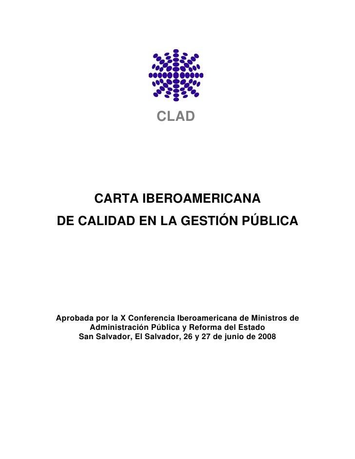 CLAD              CARTA IBEROAMERICANA DE CALIDAD EN LA GESTIÓN PÚBLICA     Aprobada por la X Conferencia Iberoamericana d...