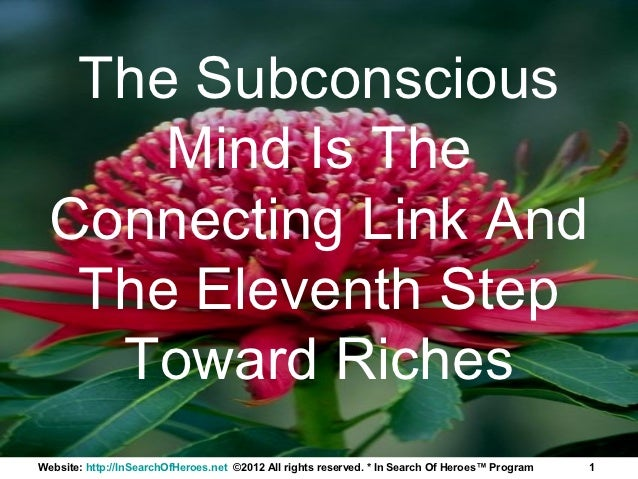 The Subconscious      Mind Is The  Connecting Link And   The Eleventh Step    Toward RichesWebsite: http://InSearchOfHeroe...