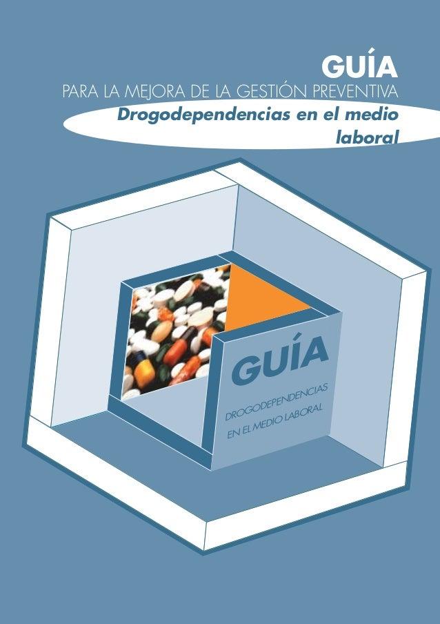 GUÍAPARA LA MEJORA DE LA GESTIÓN PREVENTIVA       Drogodependencias en el medio                                laboral    ...