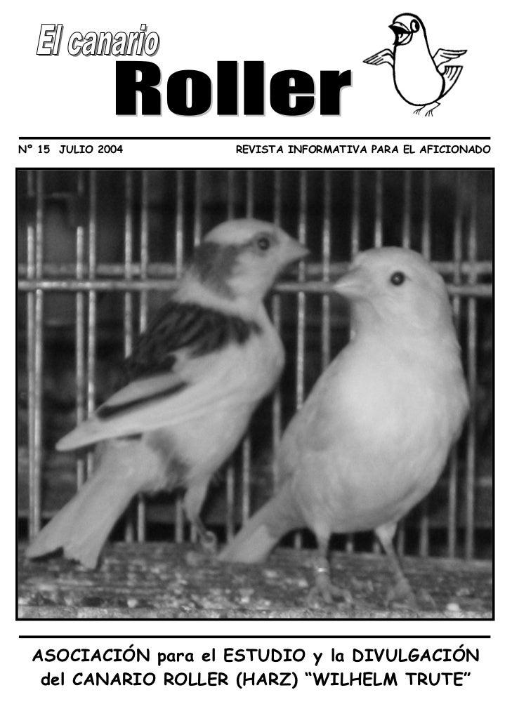 Nº 15 JULIO 2004     REVISTA INFORMATIVA PARA EL AFICIONADO  ASOCIACIÓN para el ESTUDIO y la DIVULGACIÓN   del CANARIO ROL...