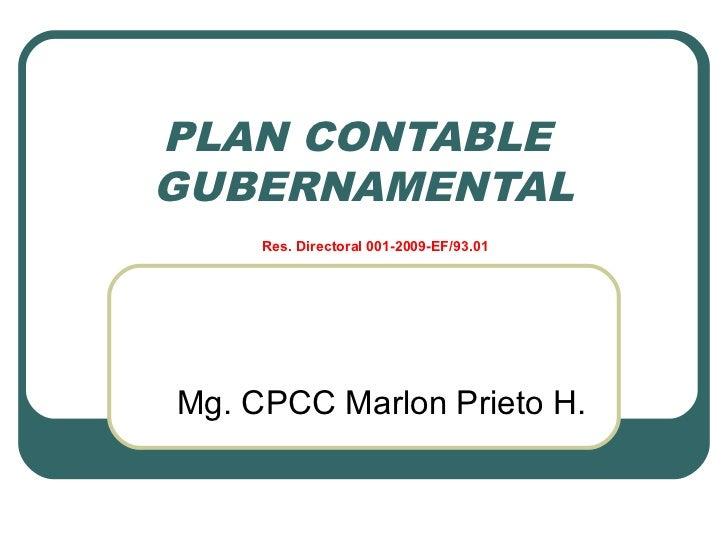 PLAN CONTABLEGUBERNAMENTAL     Res. Directoral 001-2009-EF/93.01Mg. CPCC Marlon Prieto H.