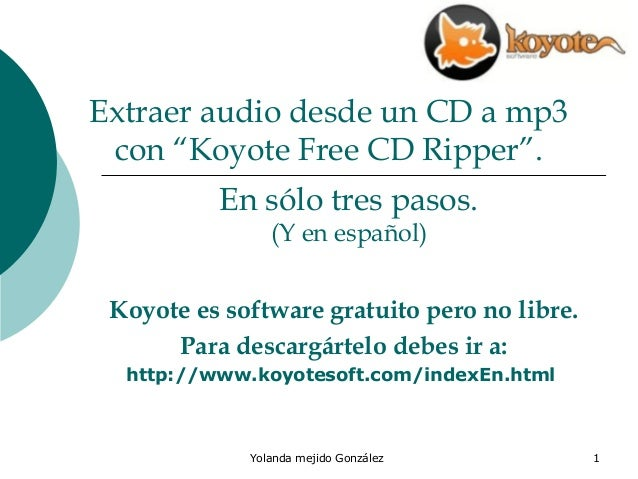 "Extraer audio desde un CD a mp3 con ""Koyote Free CD Ripper"". En sólo tres pasos. (Y en español)  Koyote es software gratui..."