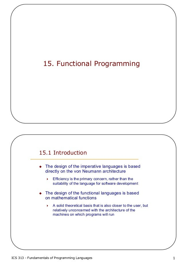 ICS 313 - Fundamentals of Programming Languages 115. Functional Programming15.1 IntroductionThe design of the imperative l...