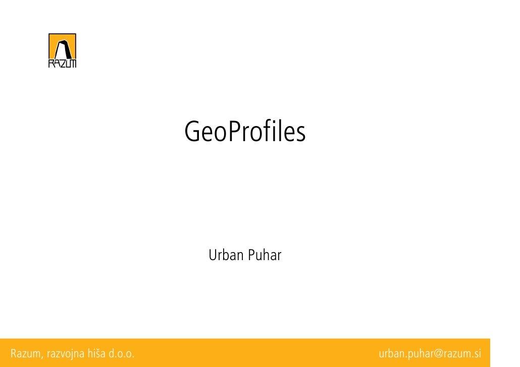 GeoProfiles                                    Urban Puhar     Razum, razvojna hiša d.o.o.                   urban.puhar@r...