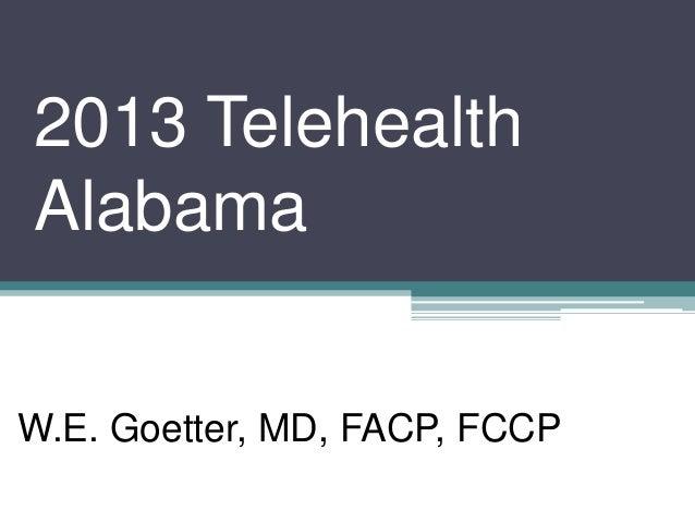 2013 Telehealth Alabama W.E. Goetter, MD, FACP, FCCP