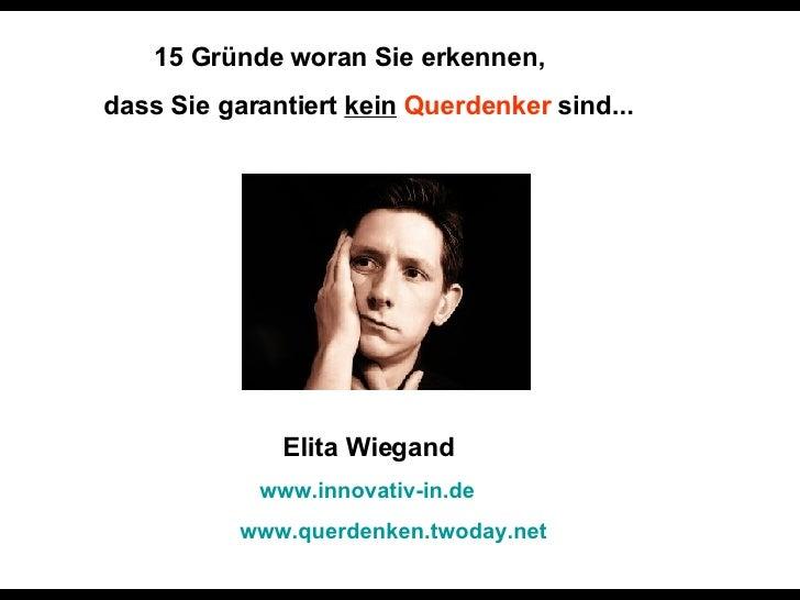 15 Gründe woran Sie erkennen,  dass Sie garantiert  kein   Querdenker  sind... Elita Wiegand   www.innovativ-in.de   www.q...