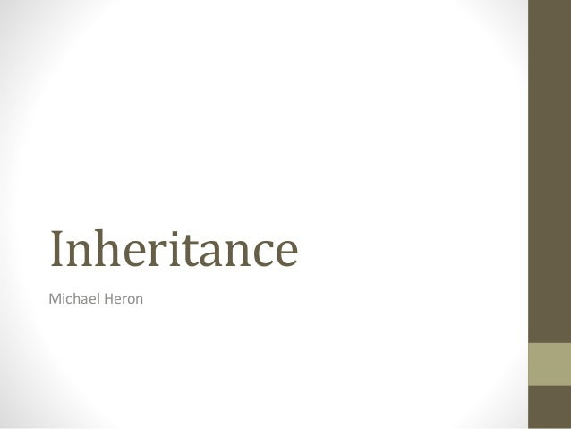 Inheritance Michael Heron