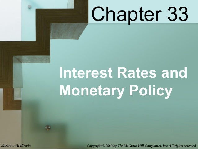 Interest Rates andMonetary PolicyChapter 33McGraw-Hill/Irwin Copyright © 2009 by The McGraw-Hill Companies, Inc. All right...