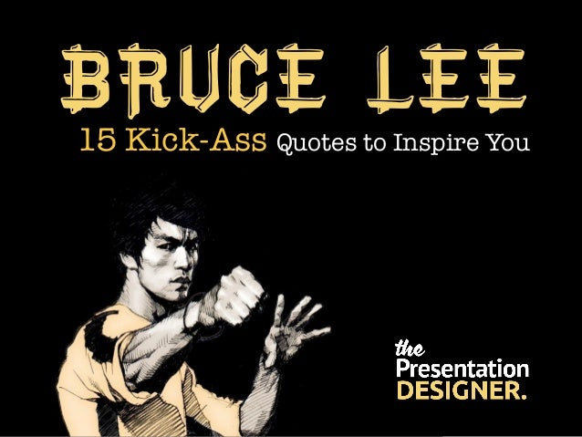 Bruce Lee15 Kick-Ass Quotes to Inspire You