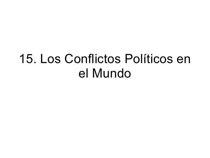 15. Los Conflictos PolíTicos En El Mundo.
