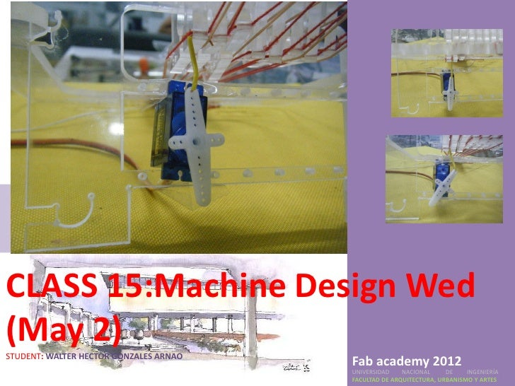 CLASS 15:Machine Design Wed(May 2)STUDENT: WALTER HECTOR GONZALES ARNAO                                        Fab academy...