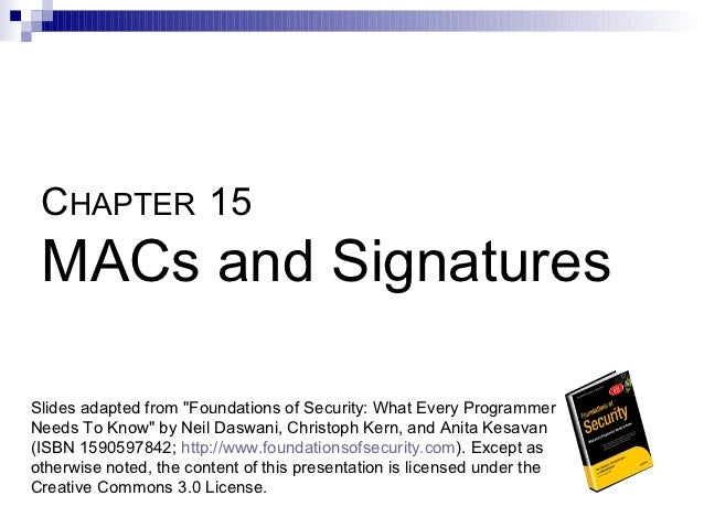 """CHAPTER 15 MACs and SignaturesSlides adapted from """"Foundations of Security: What Every ProgrammerNeeds To Know"""" by Neil Da..."""