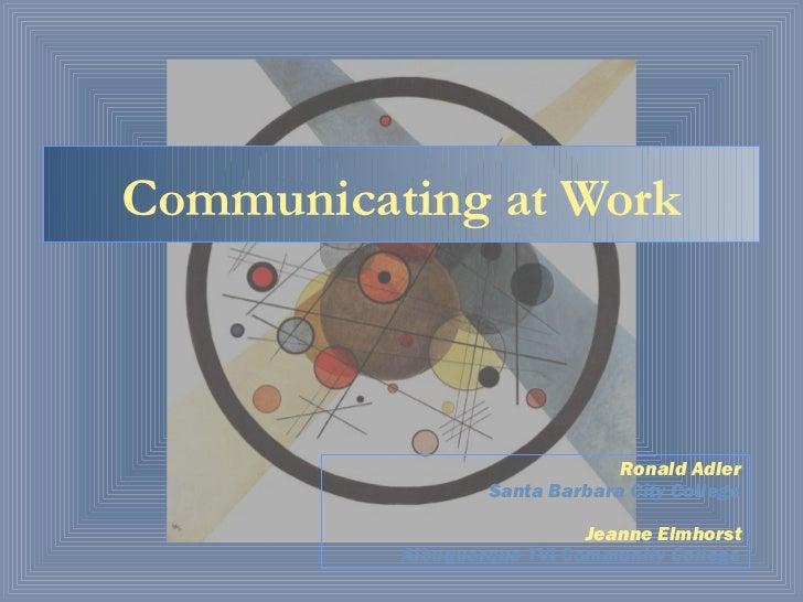 Communicating at Work                               Ronald Adler                  Santa Barbara City College              ...