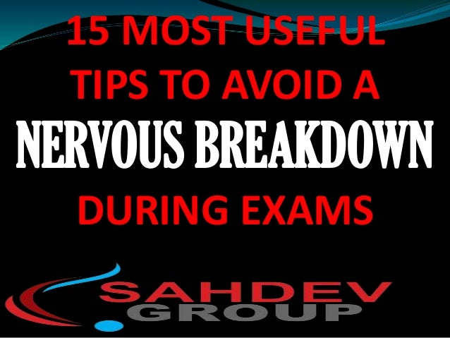 "how to avoid a nervous breakdown during exams ""nervous breakdown"" isn't even a medical term: it's a colloquial phrase designed  to  there were additional breakdowns during that time (what i've affectionately   i always ""conveniently"" find an excuse like ""things happen"" to avoid thinking."