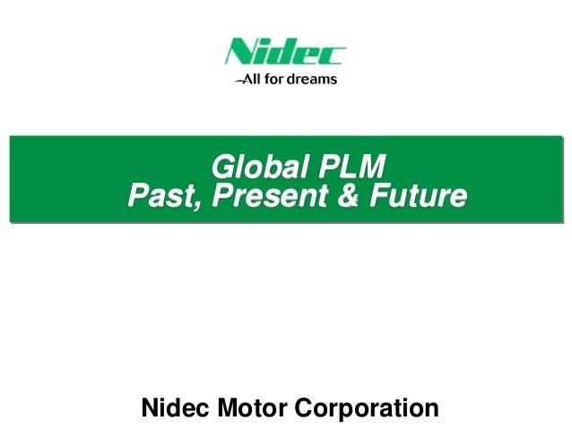 Nidec Motor CorporationGlobal PLMPast, Present & Future