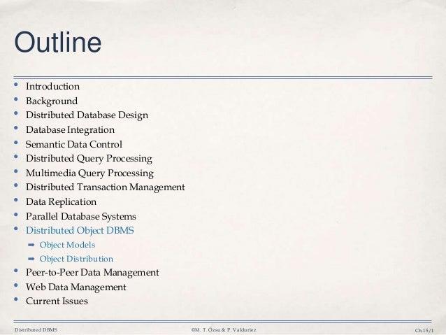 Distributed DBMS ©M. T. Özsu & P. Valduriez Ch.15/1 Outline • Introduction • Background • Distributed Database Design • Da...