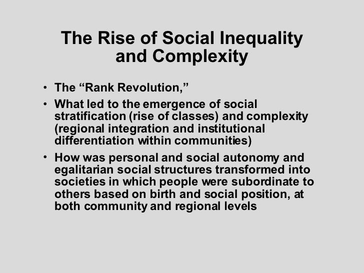 "The Rise of Social Inequality and Complexity <ul><li>The ""Rank Revolution,""  </li></ul><ul><li>What led to the emergence o..."