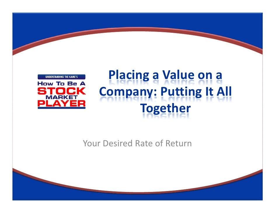 Placing a Value on a    Company: Putting It All           TogetherYour Desired Rate of Return