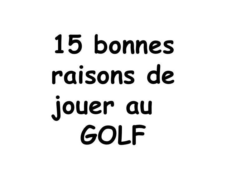 15 bonnes raisons de jouer au  GOLF